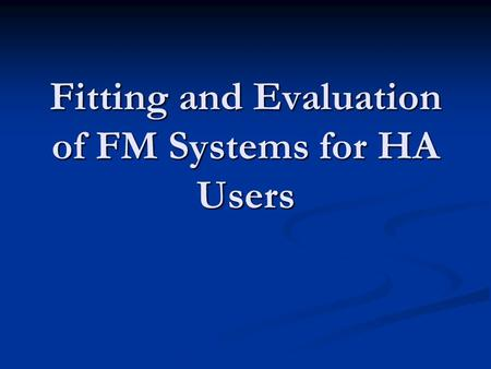 Fitting and Evaluation of FM Systems for HA Users.