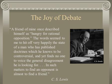 "The Joy of Debate ""A friend of mine once described himself as ""hungry for rational opposition."" The words seemed to me to hit off very happily the state."