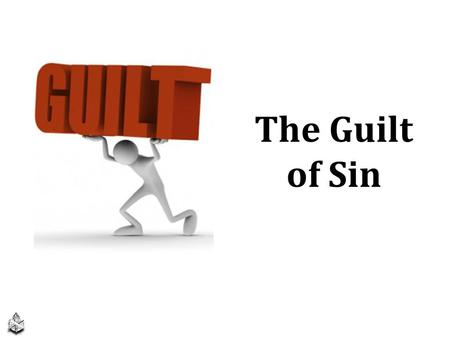 "The Guilt of Sin. 2 3 4 5 6 G U I L T O F S I N Blame; ""iniquity, guilt, punishment for iniquity"" (NAS Greek Dictionary) Blame; ""iniquity, guilt,"