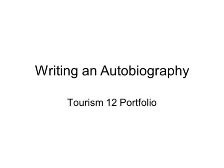 Writing an Autobiography Tourism 12 Portfolio. Planning What are your most memorable or most important events in your life?