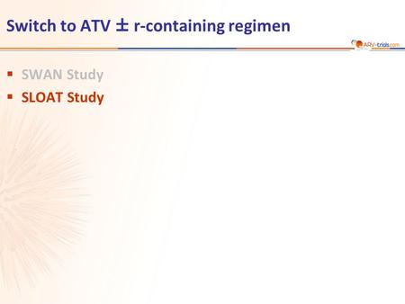 Switch to ATV ± r-containing regimen  SWAN Study  SLOAT Study.