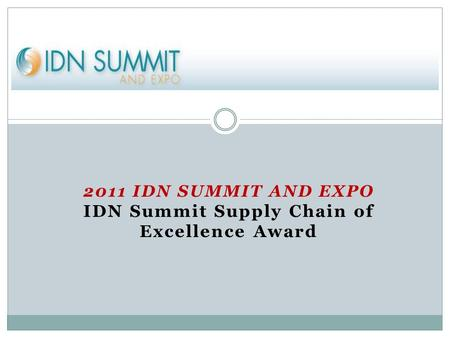 2011 IDN SUMMIT AND EXPO IDN Summit Supply Chain of Excellence Award.