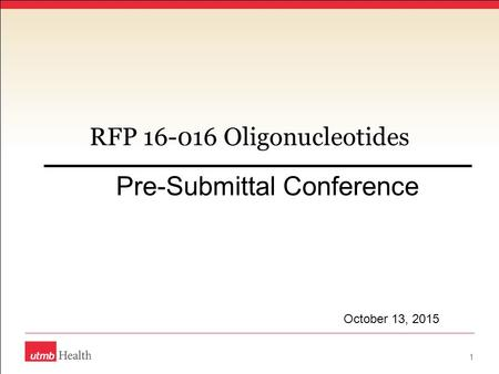 RFP 16-016 Oligonucleotides Pre-Submittal Conference 1 October 13, 2015.
