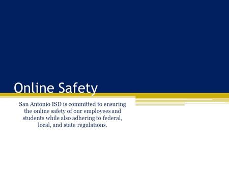 Online Safety San Antonio ISD is committed to ensuring the online safety of our employees and students while also adhering to federal, local, and state.