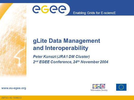 INFSO-RI-508833 Enabling Grids for E-sciencE www.eu-egee.org gLite Data Management and Interoperability Peter Kunszt (JRA1 DM Cluster) 2 nd EGEE Conference,