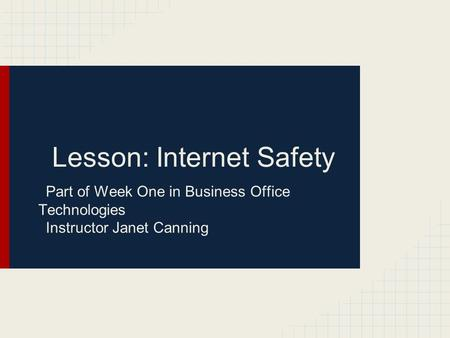 Lesson: Internet Safety Part of Week One in Business Office Technologies Instructor Janet Canning.