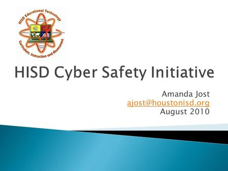Amanda Jost August 2010.  Educate our students about Internet Safety.