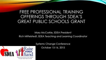 FREE PROFESSIONAL TRAINING OFFERINGS THROUGH SDEA'S GREAT PUBLIC SCHOOLS GRANT Mary McCorkle, SDEA President Rich Mittelstedt, SDEA Teaching and Learning.