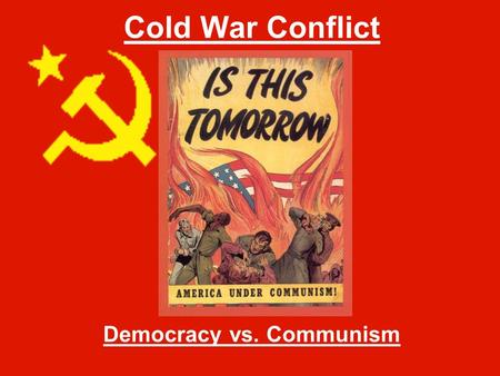 Cold War Conflict Democracy vs. Communism. U.S and Soviet Aims Around the World United States Encourage democracy in other countries to help prevent the.
