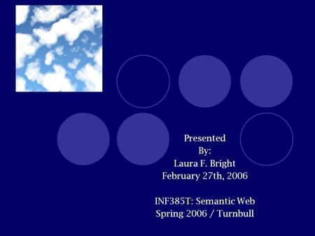 Tag Clouds Presented By: Laura F. Bright February 27th, 2006 INF385T: Semantic Web Spring 2006 / Turnbull.