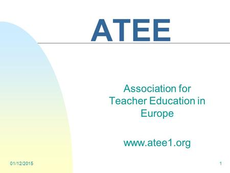 01/12/20151 ATEE Association for Teacher Education in Europe www.atee1.org.