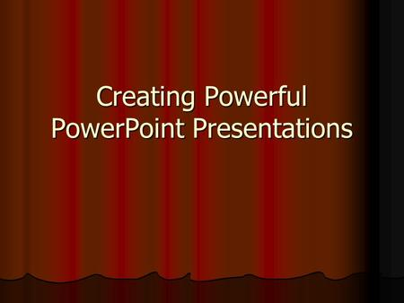 Creating Powerful PowerPoint Presentations Questions to ask before you begin. Why build a slide presentation? Who is your audience? What do you want.