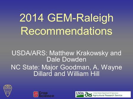 2014 GEM-Raleigh Recommendations USDA/ARS: Matthew Krakowsky and Dale Dowden NC State: Major Goodman, A. Wayne Dillard and William Hill.