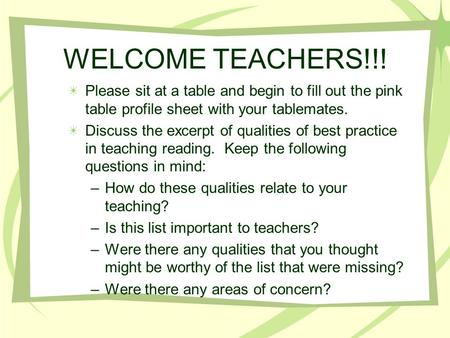 WELCOME TEACHERS!!! Please sit at a table and begin to fill out the pink table profile sheet with your tablemates. Discuss the excerpt of qualities of.