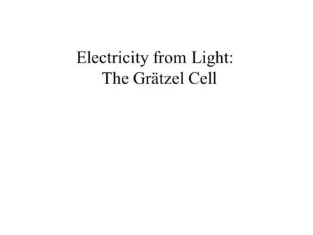 Electricity from Light: The Grätzel Cell. Electromagnetic Spectrum  -rays X-raysUVIRFMAM Radio Waves Long Radio Waves 400 500 600 700 Wavelength ( )