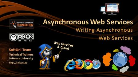 Asynchronous Web Services Writing Asynchronous Web Services SoftUni Team Technical Trainers Software University