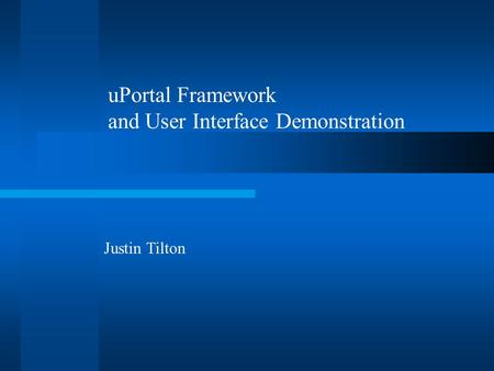 Justin Tilton uPortal Framework and User Interface Demonstration.
