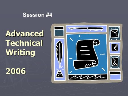 Advanced Technical Writing 2006 Session #4. Today in Class… ► Meet with your editorial team, refine/post deliverables ► Send URL for deliverables to Bill.