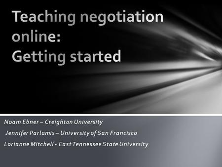 Noam Ebner – Creighton University Jennifer Parlamis – University of San Francisco Lorianne Mitchell - East Tennessee State University.