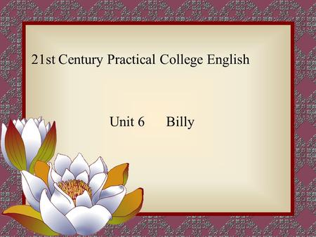21st Century Practical College English Unit 6 Billy.