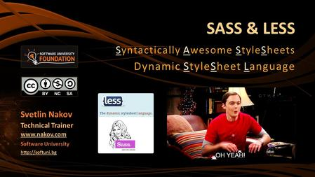 SASS & LESS Syntactically Awesome StyleSheets Dynamic StyleSheet Language Svetlin Nakov Technical Trainer  Software University