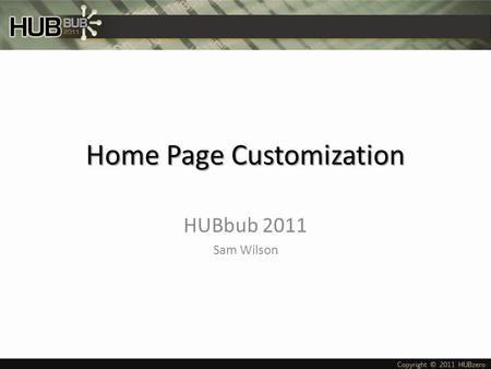 "Home Page Customization HUBbub 2011 Sam Wilson. A GENDA The ""Home"" Article Page Template positions Modules Sliding Panes Activity."