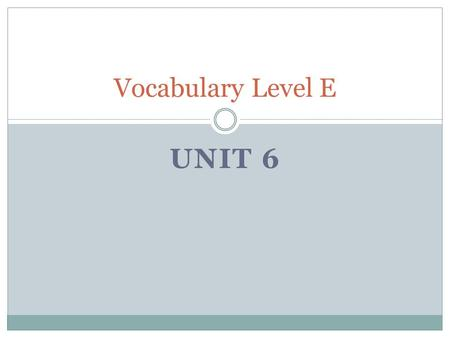 Vocabulary Level E Unit 6.
