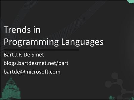 Trends in Programming Languages Bart J.F. De Smet blogs.bartdesmet.net/bart