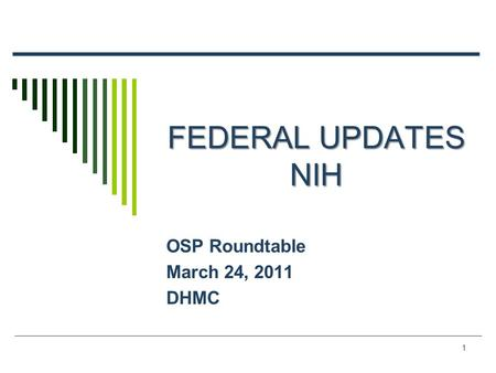 1 FEDERAL UPDATES NIH OSP Roundtable March 24, 2011 DHMC.