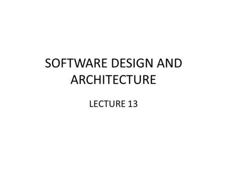 SOFTWARE DESIGN AND ARCHITECTURE LECTURE 13. Review Shared Data Software Architectures – Black board Style architecture.