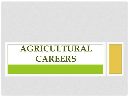 AGRICULTURAL CAREERS. AGRICULTURAL WORKFORCE Approximately 22 Million People are Employed in an Agricultural Career Nearly 1 out of every 6 jobs! 400Thousand.