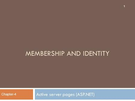 MEMBERSHIP AND IDENTITY Active server pages (ASP.NET) 1 Chapter-4.