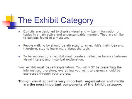 The Exhibit Category Exhibits are designed to display visual and written information on topics in an attractive and understandable manner. They are similar.