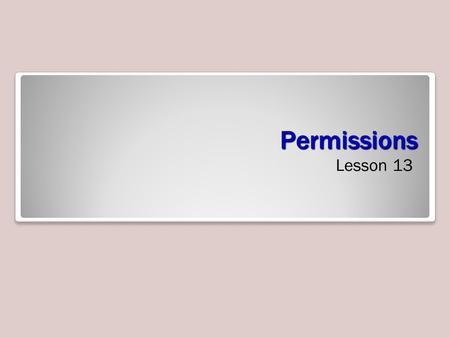 Permissions Lesson 13. Skills Matrix Security Modes Maintaining data integrity involves creating users, controlling their access and limiting their ability.