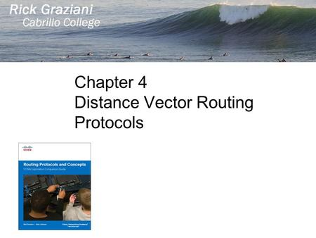 Chapter 4 Distance Vector Routing Protocols. Introduction to Distance Vector Routing Protocols Distance Vector Technology Routing Protocol Algorithms.