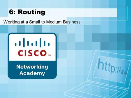 6: Routing Working at a Small to Medium Business.