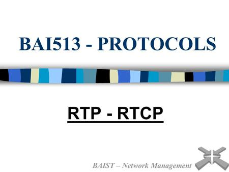 BAI513 - PROTOCOLS RTP - RTCP BAIST – Network Management.