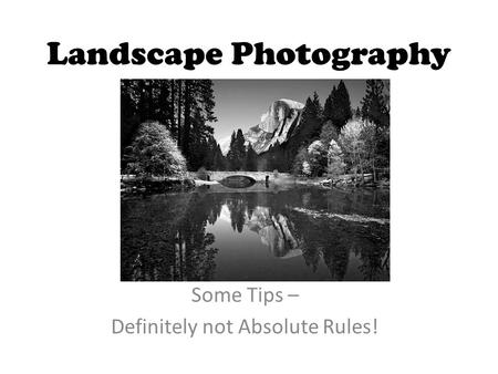 Landscape Photography Some Tips – Definitely not Absolute Rules!