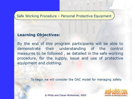 Safe Working Procedure – Personal Protective Equipment Learning Objectives: By the end of this program participants will be able to demonstrate their understanding.