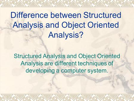 Difference between Structured Analysis and Object Oriented Analysis? Structured Analysis and Object Oriented Analysis are different techniques of developing.
