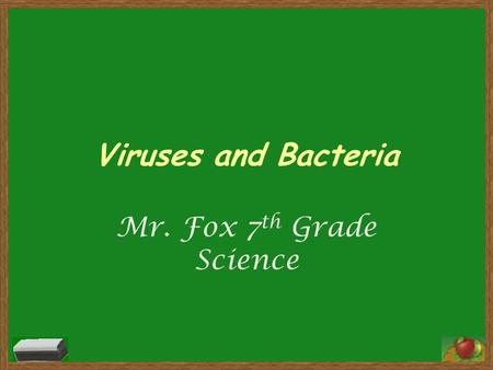Viruses and Bacteria Mr. Fox 7 th Grade Science. Virus A small non-living particle that makes its way inside a cell and the nucleus. 2.