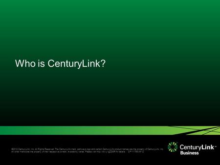 ©2012 CenturyLink, Inc. All Rights Reserved. The CenturyLink mark, pathways logo and certain CenturyLink product names are the property of CenturyLink,