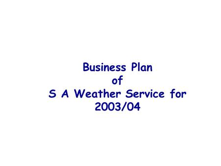 Business Plan of S A Weather Service for 2003/04.