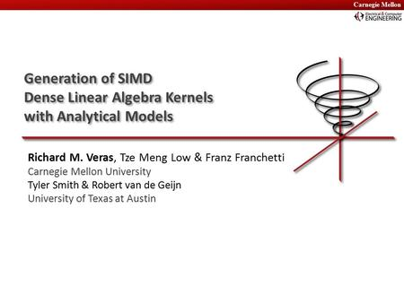 Carnegie Mellon Generation of SIMD Dense Linear Algebra Kernels with Analytical Models Generation of SIMD Dense Linear Algebra Kernels with Analytical.