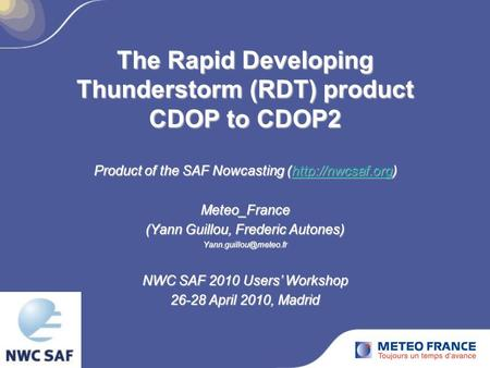 The Rapid Developing Thunderstorm (RDT) product CDOP to CDOP2 Product of the SAF Nowcasting (http://nwcsaf.org)  Meteo_France (Yann Guillou,