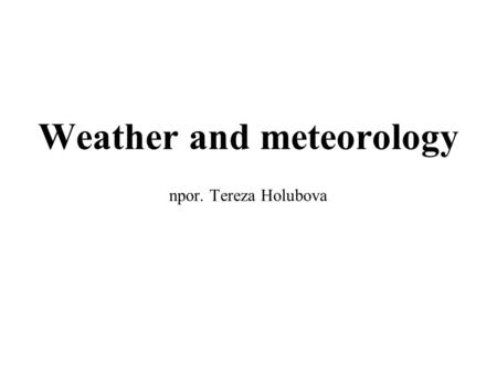Weather and meteorology npor. Tereza Holubova. CONTENT Meteorological phenomena influencing aviation turbulence wind precipitation, icing clouds visibility.