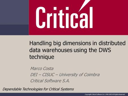 Dependable Technologies for Critical Systems Copyright Critical Software S.A. 1998-2003 All Rights Reserved. Handling big dimensions in distributed data.