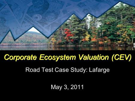 Corporate Ecosystem Valuation (CEV) Road Test Case Study: Lafarge May 3, 2011.