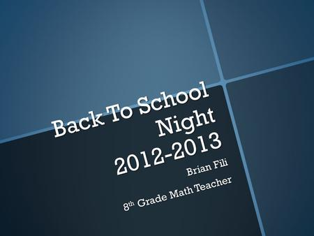 Back To School Night 2012-2013 Brian Fili 8 th Grade Math Teacher.