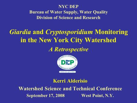 NYC DEP Bureau of Water Supply, Water Quality Division of Science and Research Giardia and Cryptosporidium Monitoring in the New York City Watershed A.